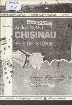 Chişinău, oraşul meu: Chișinău. File de istorie : cercetări, documente, ...