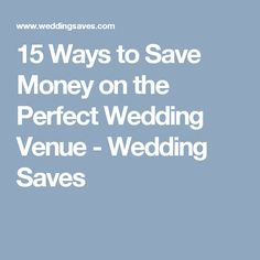 15 Ways to Save Money on the Perfect Wedding Venue - Wedding Saves