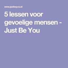 5 lessen voor gevoelige mensen - Just Be You