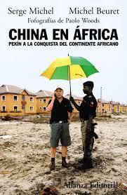 """""""Nunca Occidente se había interesado tanto por África como desde que China partió a su conquista"""", afirman Serge Michel y Michel Beuret en el libro China en África (Alizanza Editorial, 2009). https://literafrica.wordpress.com/2015/12/10/china-y-africa-3-libros-sobre-una-relacion-muy-actual/"""