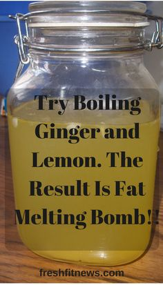 TRY BOILING GINGER AND LEMON. THE RESULT IS FAT MELTING BOMB!!