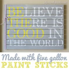 """5 gallon paint stick pallet """"Believe the Good in this World"""" Ghandi quote"""