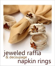 Fall DIY napkin rings using raffia. - Mod Podge Rocks (mod podge raffia around a long balloon (balloon animal type) into a set of napkin rings. (Tuck the ends of raffia under)  Hang balloon to dry overnight.  Pop balloon. Add jewels or other accents.