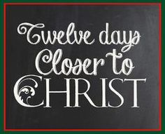 12 Days closer to Christ! Christmas activity for Young Women, Family, Visiting Teachers etc. Super Simple but will strengthen testimonies!