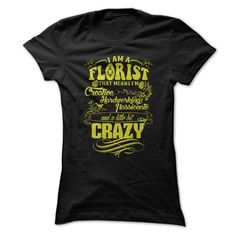 PROMO Florist - Im A Florist That Means Im Creative, Hardworking, Passionate And A Little Bit Crazy! T-Shirts, Hoodies (21.95$ ==► Order Here!)