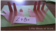 Little Minds at Work: More on Addition! Cut out or print hands and paste them on construction  paper, but only glue the palms. The kids can use this when they are doing addition with fingers.