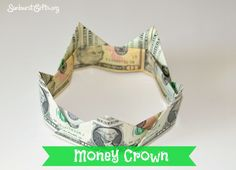 Money Crown - Folding cash into the shape of a crown makes it the coolest ways to give a money for a gift! And they're easy peasy to make.