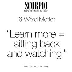 "Zodiac Files: Scorpio 6-Word Motto, ""Learn more = sitting back and watching."""