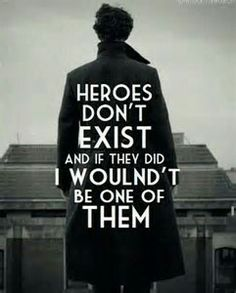 You exist Sherlock. For me, you do exist.