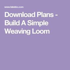 Download Plans - Build A Simple Weaving Loom