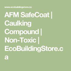 AFM SafeCoat   Caulking Compound   Non-Toxic   EcoBuildingStore.ca