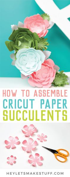 How to Make Paper Succulents with Your Cricut - Hey, Let's Make Stuff