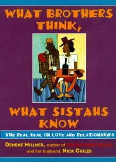 What Brothers Think, What Sistahs Know by Denene Millner. $8.67. Publisher: HarperCollins e-books; 1st edition (May 5, 2009). 323 pages. Author: Denene Millner