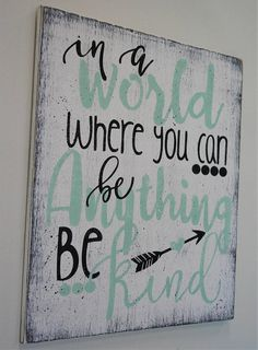 In A World Where You Can Be Anything Be Kind Wood Sign