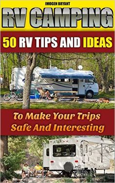 Amazon.com: RV Camping: 50 RV Tips And Ideas To Make Your Trips Safe And Interesting: (RVing full time, RV living, How to live in a car, How to live in a car van or ... how to live in a car, van or RV Book 2) eBook: Imogen Bryant: Kindle Store
