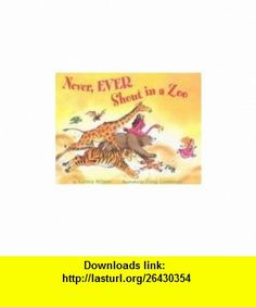 Never, Ever Shout in a Zoo (9780439774727) Karma Wilson, Douglas Cushman , ISBN-10: 0439774721  , ISBN-13: 978-0439774727 ,  , tutorials , pdf , ebook , torrent , downloads , rapidshare , filesonic , hotfile , megaupload , fileserve
