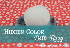 Hidden Color Bath Fizzy Recipe and Tutorial...the color is hidden inside, great for kids!