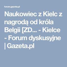 Naukowiec z Kielc z nagrodą od króla Belgii [ZD... - Kielce - Forum dyskusyjne   Gazeta.pl