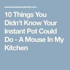 10 Things You Didn't Know Your Instant Pot Could Do - A Mouse In My Kitchen