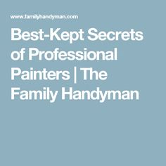 Best-Kept Secrets of Professional Painters | The Family Handyman