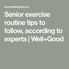 Senior exercise routine tips to follow, according to experts | Well+Good