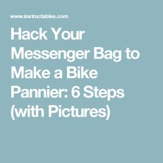 Hack Your Messenger Bag to Make a Bike Pannier: 6 Steps (with Pictures)