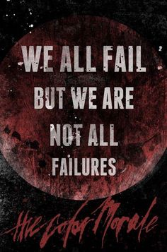 The Color Morale .. true true . everyone will fail at some point in their life but if we get back up we are not failures <3