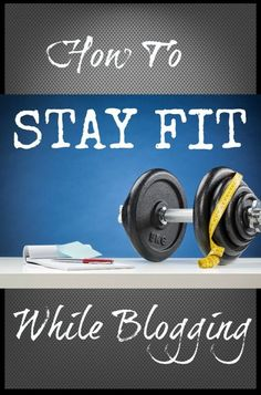 How To Stay Fit While Blogging