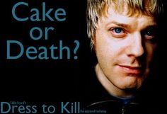 Cake or Death!! Cake, obviously....