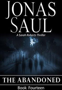 The Abandoned (A Sarah Roberts Thriller Book 14) by Jonas Saul http://www.amazon.com/dp/B00VQ21YD8/ref=cm_sw_r_pi_dp_md2wvb05CVWVD