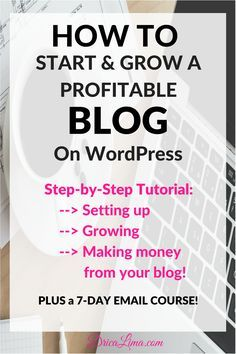 Start and grow a blog: step-by-step tutorial using WordPress. All about setting up, growing, and making money from your blog!