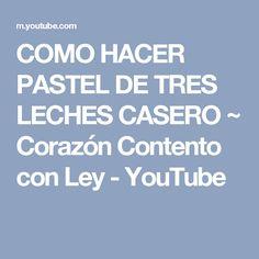 COMO HACER PASTEL DE TRES LECHES CASERO ~ Corazón Contento con Ley - YouTube