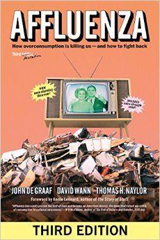 Affluenza: How Overconsumption Is Killing Usand How to Fight Back: John de Graaf, David Wann, Thomas H Naylor: 9781609949273: Amazon.com: Books