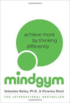 Mind Gym, Achieve More by Thinking Differently