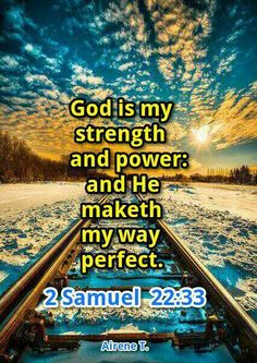 God is my strength and power: and he maketh my way perfect. - He maketh my feet like hinds' feet: and setteth me upon my high places. II Samuel  22:33-34 KJV