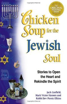 Chicken Soup for the Jewish Soul: 101 Stories to Open the Heart and Rekindle the Spirit (Chicken Soup for the Soul) by Jack Canfield, http://www.amazon.com/dp/1558748989/ref=cm_sw_r_pi_dp_u.Uhrb09QHGER