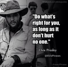 """""""""""Do what's right for you, as long as it don't hurt no one. Elvis Presley Quotes, Elvis Quotes, Elvis Presley Pictures, Song Quotes, Music Quotes, Words Quotes, Life Quotes, Sayings, Qoutes"""