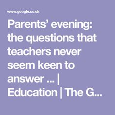 Parents' evening: the questions that teachers never seem keen to answer ... | Education | The Guardian
