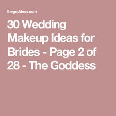 30 Wedding Makeup Ideas for Brides - Page 2 of 28 - The Goddess