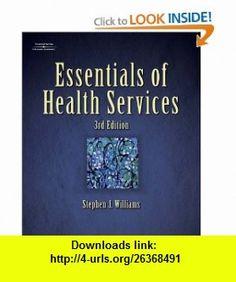 Essentials of Health Services (Delmar Series in Health Services Administration) (9781401899318) Stephen J. Williams , ISBN-10: 1401899315  , ISBN-13: 978-1401899318 ,  , tutorials , pdf , ebook , torrent , downloads , rapidshare , filesonic , hotfile , megaupload , fileserve