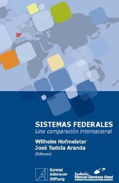 Sistemas federales : una comparación internacional / [editores, Wilhelm Hofmeister, José Tudela Aranda ; coordinación, Martin Friedek, Mario Kölling ; autores colaboradores, Jörg Broschek ... et al.] . - 2017