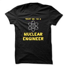 Trust Me, Im a Nuclear Engineer 01 T Shirts, Hoodies, Sweatshirts - #white shirt #black hoodie mens. SIMILAR ITEMS => https://www.sunfrog.com/Geek-Tech/Trust-Me-Im-a-Nuclear-Engineer-01-Black.html?60505