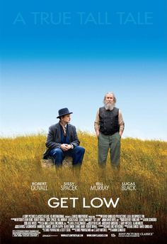 "Get Low ~ ""A movie spun out of equal parts folk tale, fable and real-life legend about the mysterious, 1930s Tennessee hermit who famously threw his own rollicking funeral party... while he was still alive.""  Robert Duvall, Bill Murray, Sissy Spacek, Lucas Black"