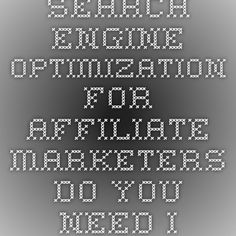 Search Engine Optimization For Affiliate Marketers Do You Need It?