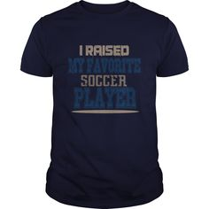 I raised my favorite soccer player great gift for any soccer mom or dad - Tshirt