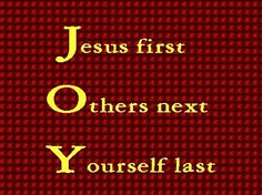 "I've got JOY in Life,,,Similar to the quote ""God is first, my family second and I am third"" from the movie Brian's Song. --> Good to remember in practise..."