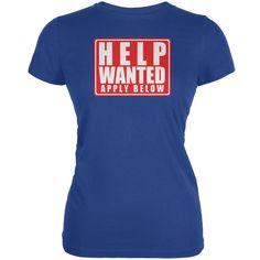 Help Wanted Apply Below Funny Royal Juniors Soft T-Shirt