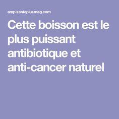 Cette boisson est le plus puissant antibiotique et anti-cancer naturel