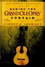 Behind the Grand Ole Opry Curtain: Tales of Romance and Tragedy [Hardcover]