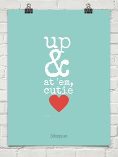 Up at 'em, cutie by